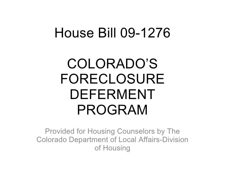 House Bill 09-1276          COLORADO'S        FORECLOSURE         DEFERMENT          PROGRAM   Provided for Housing Counse...