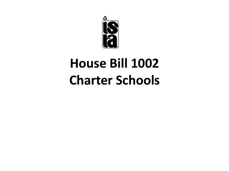 House Bill 1002Charter Schools<br />