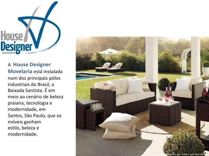 A  House Designer Movelariaestá instalada num dos principais pólos industriais do Brasil, a Baixada Santista. É em meio ao...