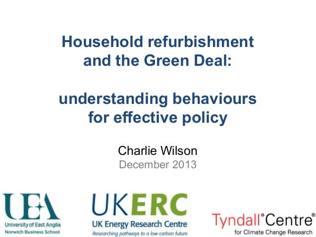 Household refurbishment and the Green Deal: understanding behaviours for effective policy Charlie Wilson December 2013