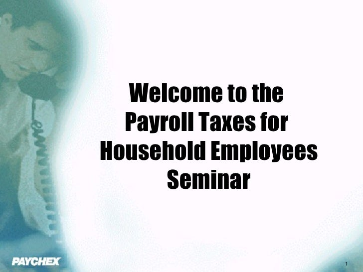 Welcome to the  Payroll Taxes for  Household Employees Seminar