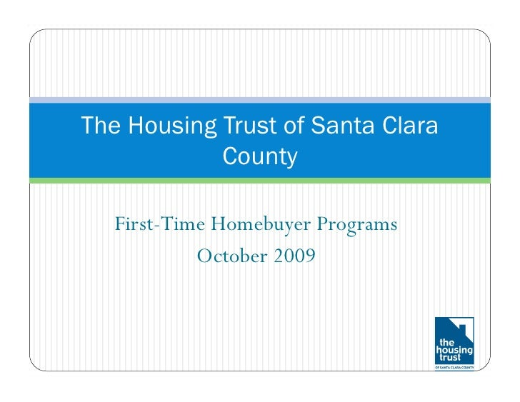 The Housing Trust of Santa Clara             County    First-Time Homebuyer Programs            October 2009
