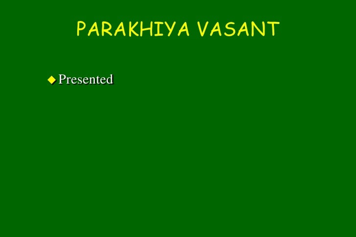 PARAKHIYA VASANT <br />Presented<br />