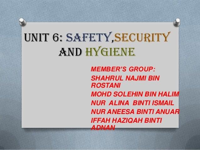 UNIT 6: SAFETY,SECURITY AND HYGIENE MEMBER'S GROUP: SHAHRUL NAJMI BIN ROSTANI MOHD SOLEHIN BIN HALIM NUR ALINA BINTI ISMAI...