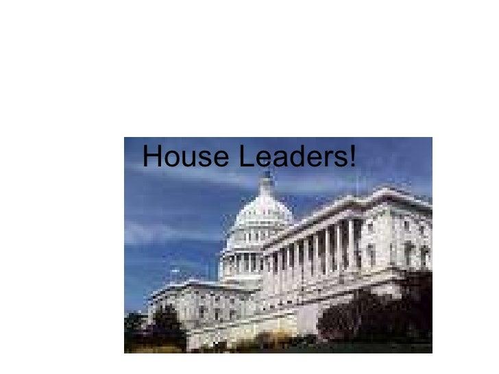 House Leaders!