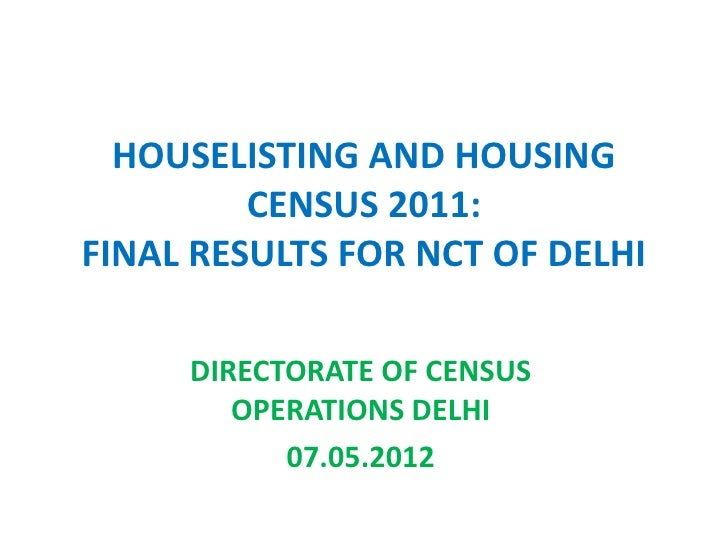 HOUSELISTING AND HOUSING         CENSUS 2011:FINAL RESULTS FOR NCT OF DELHI     DIRECTORATE OF CENSUS        OPERATIONS DE...