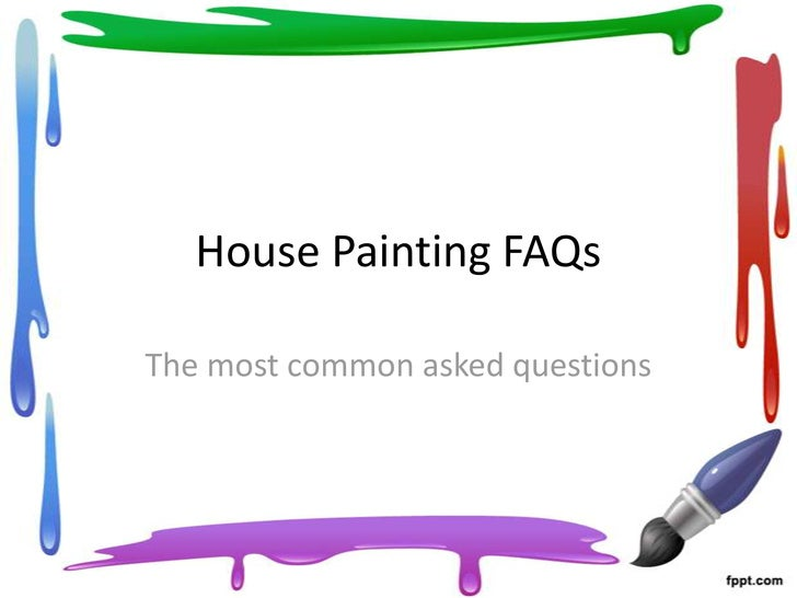 House Painting FAQsThe most common asked questions