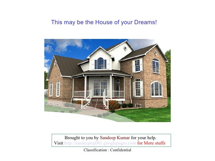 This may be the House of your Dreams!  Brought to you by  Sandeep Kumar  for your help. Visit  http://sandeepraj001.google...