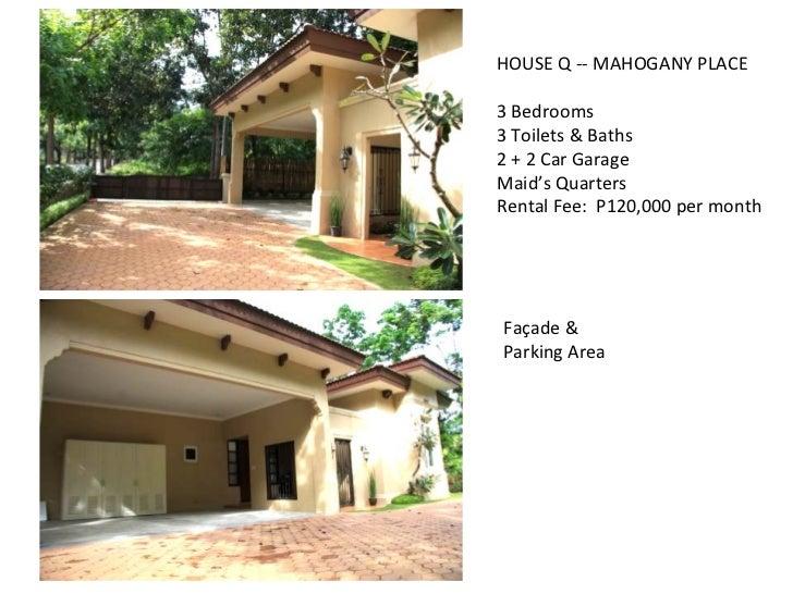 HOUSE Q -- MAHOGANY PLACE 3 Bedrooms 3 Toilets & Baths 2 + 2 Car Garage Maid's Quarters Rental Fee:  P120,000 per month Fa...