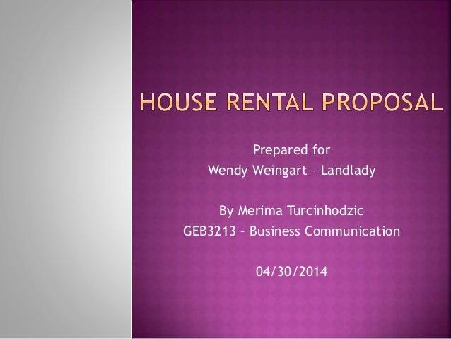 Prepared for Wendy Weingart – Landlady By Merima Turcinhodzic GEB3213 – Business Communication 04/30/2014