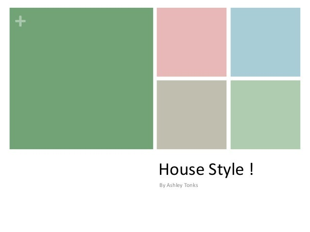 +  House Style ! By Ashley Tonks