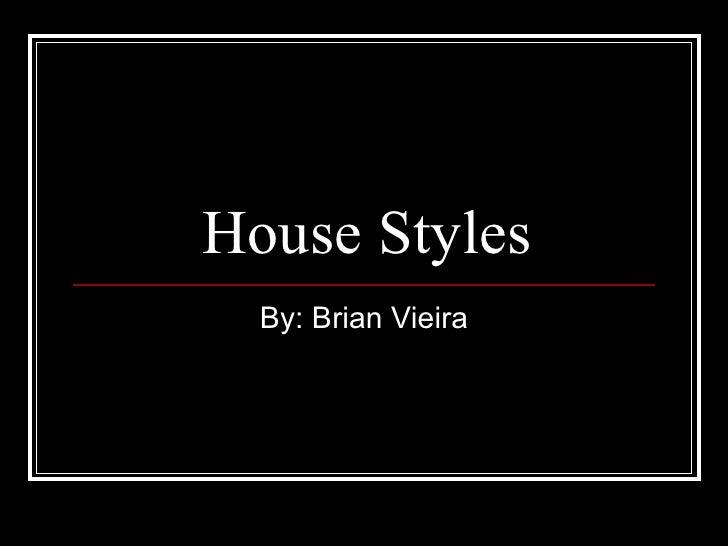 House Styles By: Brian Vieira