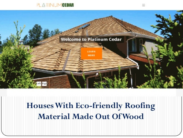 Houses with eco friendly roofing material made out of wood for Ecofriendlyhouses net