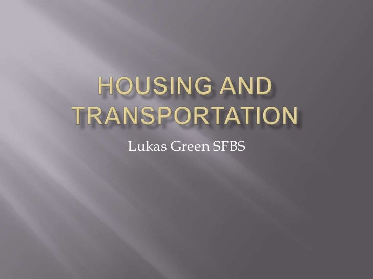 Housing and transportation<br />Lukas Green SFBS<br />