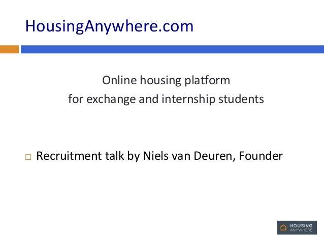 HousingAnywhere.com Online housing platform for exchange and internship students    Recruitment talk by Niels van Deuren,...
