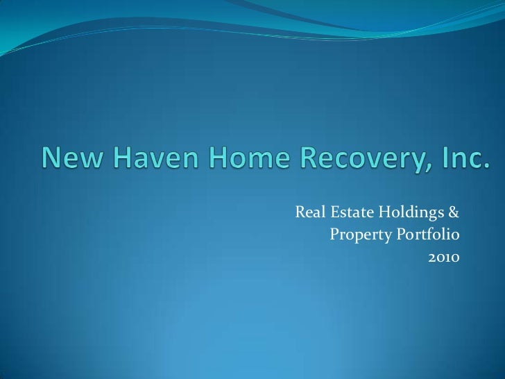 New Haven Home Recovery, Inc. <br />Real Estate Holdings &<br />Property Portfolio<br />2010<br />