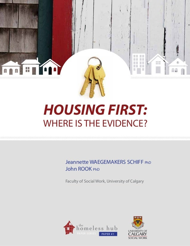 HOUSING FIRST:  WHERE IS THE EVIDENCE?  Jeannette WAEGEMAKERS SCHIFF PhD John ROOK PhD Faculty of Social Work, University ...