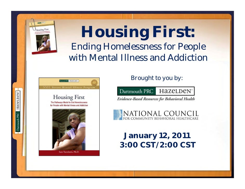 Housing First: Ending Homelessness for People with Mental Illness and Addiction                Brought to you by:         ...