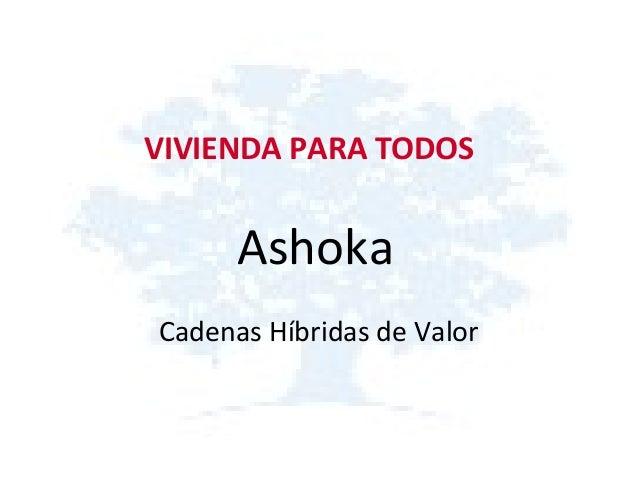 VIVIENDA PARA TODOS Ashoka Cadenas Híbridas de Valor