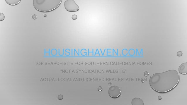 """HOUSINGHAVEN.COM TOP SEARCH SITE FOR SOUTHERN CALIFORNIA HOMES """"NOT A SYNDICATION WEBSITE"""" ACTUAL LOCAL AND LICENSED REAL ..."""