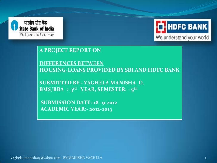 A PROJECT REPORT ON              DIFFERENCES BETWEEN              HOUSING-LOANS PROVIDED BY SBI AND HDFC BANK             ...