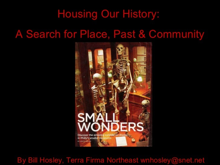 Housing Our History:  A Search for Place, Past & Community By Bill Hosley, Terra Firma Northeast wnhosley@snet.net