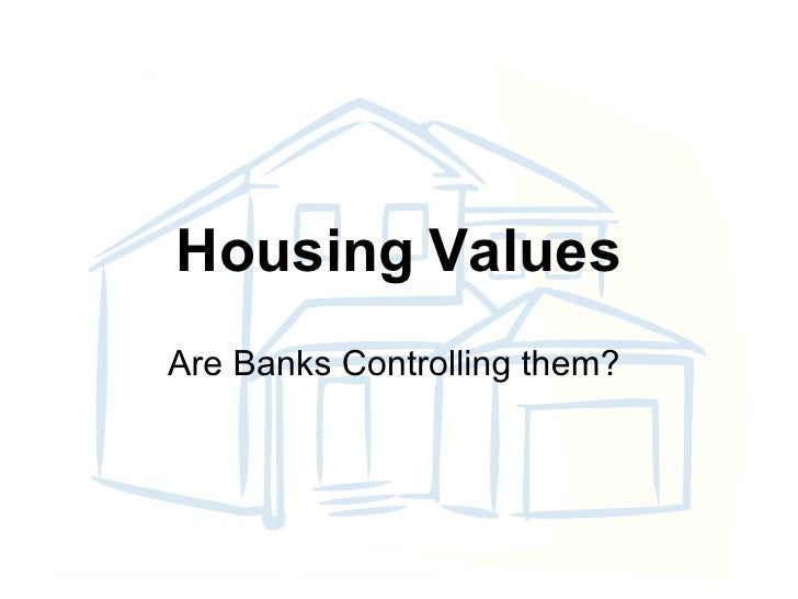 Housing   Values Are Banks Controlling them?