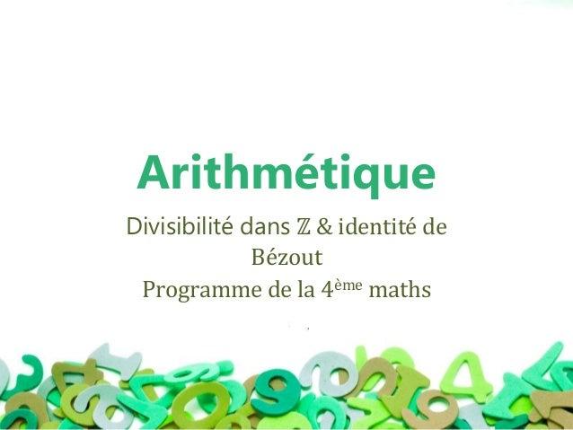 Arithmétique Divisibilité dans ℤ & identité de Bézout Programme de la 4ème maths