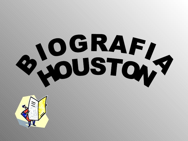 BIOGRAFIA HOUSTON