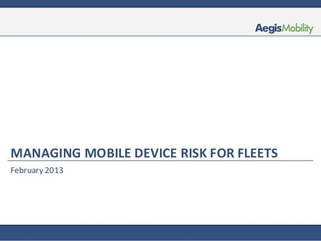 MANAGING MOBILE DEVICE RISK FOR FLEETSFebruary 2013