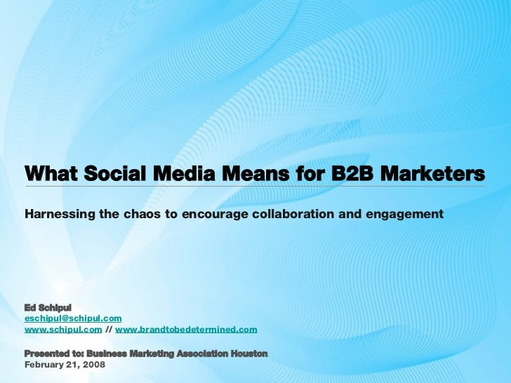 What Social Media Means for B2B Marketers  <ul><li>Ed Schipul </li></ul><ul><li>[email_address]   </li></ul><ul><li>www.sc...