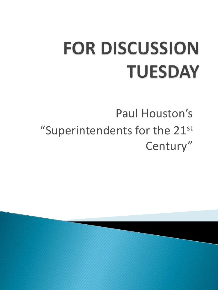 "FOR DISCUSSION TUESDAY<br />Paul Houston's <br />""Superintendents for the 21st Century"" <br />"