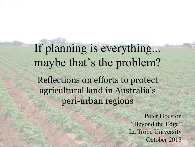If planning is everything... maybe that's the problem? Reflections on efforts to protect agricultural land in Australia's ...