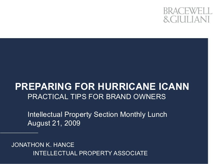 PREPARING FOR HURRICANE ICANN JONATHON K. HANCE INTELLECTUAL PROPERTY ASSOCIATE PRACTICAL TIPS FOR BRAND OWNERS Intellectu...