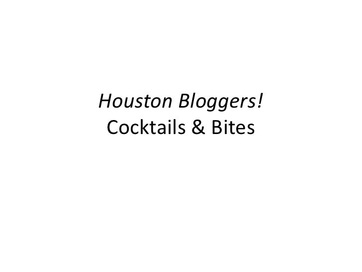 Houston Bloggers! Cocktails & Bites