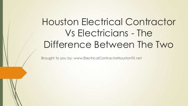 Houston Electrical ContractorVs Electricians - TheDifference Between The TwoBrought to you by: www.ElectricalContractorHou...