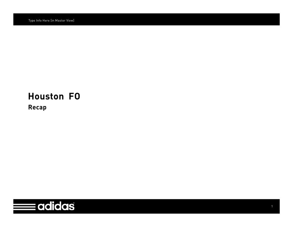 Type Info Here [in Master View]     Houston FO Recap                                       1