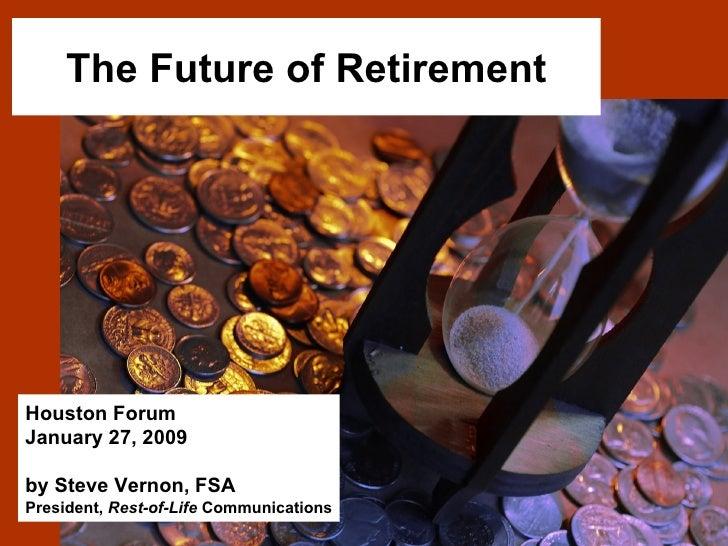 The Future of Retirement Houston Forum January 27, 2009 by Steve Vernon, FSA President,  Rest-of-Life  Communications