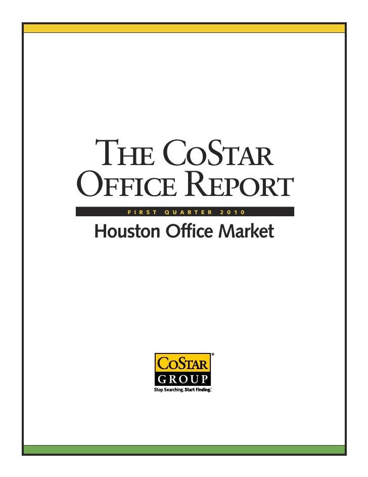 The CoStar Office Report     F I R S T   Q U A R T E R   2 0 1 0    Houston Office Market