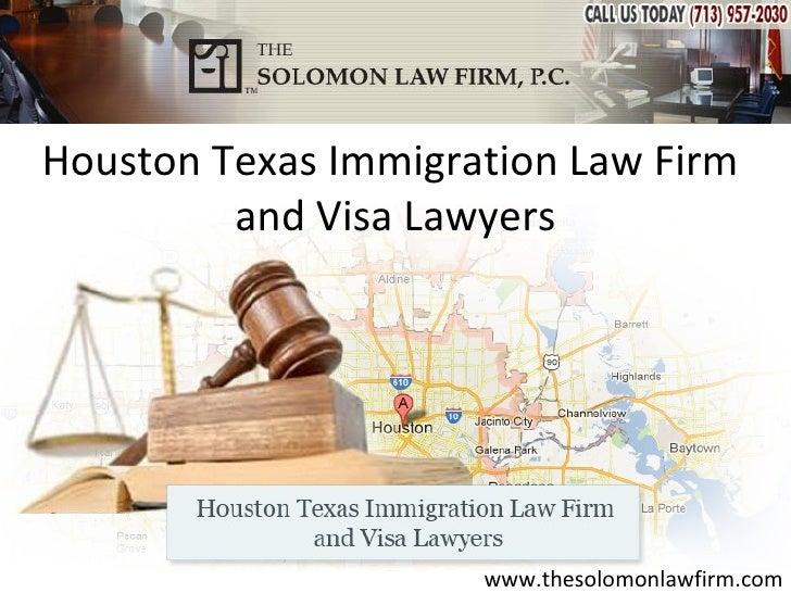 Houston Texas Immigration Law Firm         and Visa Lawyers                     www.thesolomonlawfirm.com