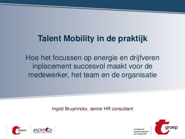 Talent Mobility in de praktijk Hoe het focussen op energie en drijfveren inplacement succesvol maakt voor de medewerker, h...