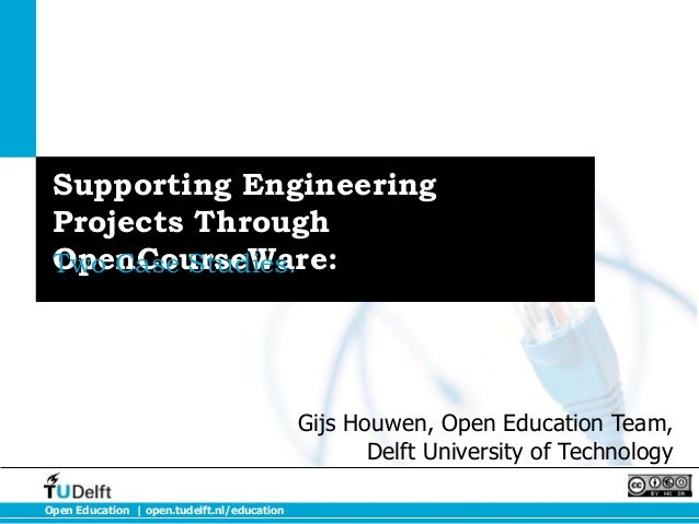 Open Education | open.tudelft.nl/education Supporting Engineering Projects Through OpenCourseWare:Two Case Studies. Gijs H...