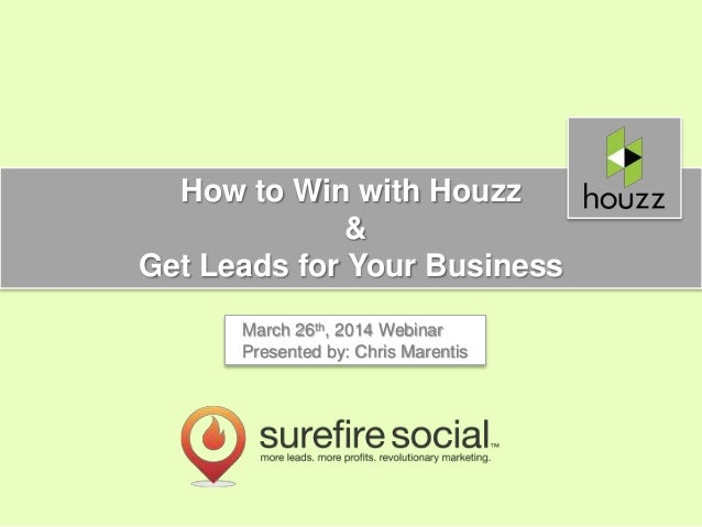 How to Win with Houzz & Get Leads for Your Business March 26th, 2014 Webinar Presented by: Chris Marentis