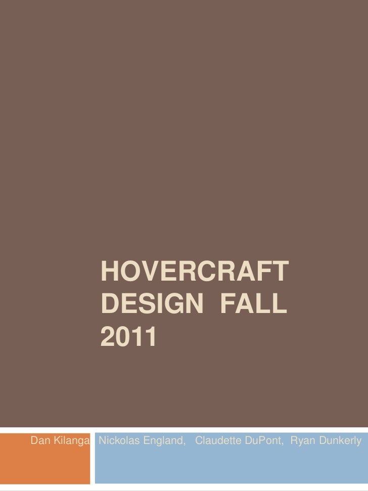 HOVERCRAFT            DESIGN FALL            2011Dan Kilanga Nickolas England, Claudette DuPont, Ryan Dunkerly