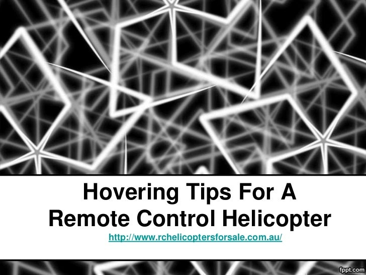 Hovering tips for a remote control helicopter