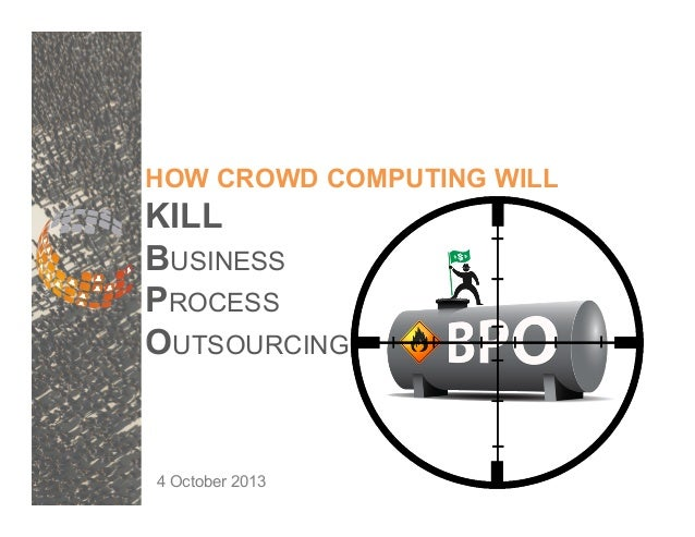 HOW CROWD COMPUTING WILL KILL BUSINESS PROCESS OUTSOURCING 4 October 2013