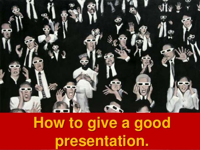 How to give a good presentation.