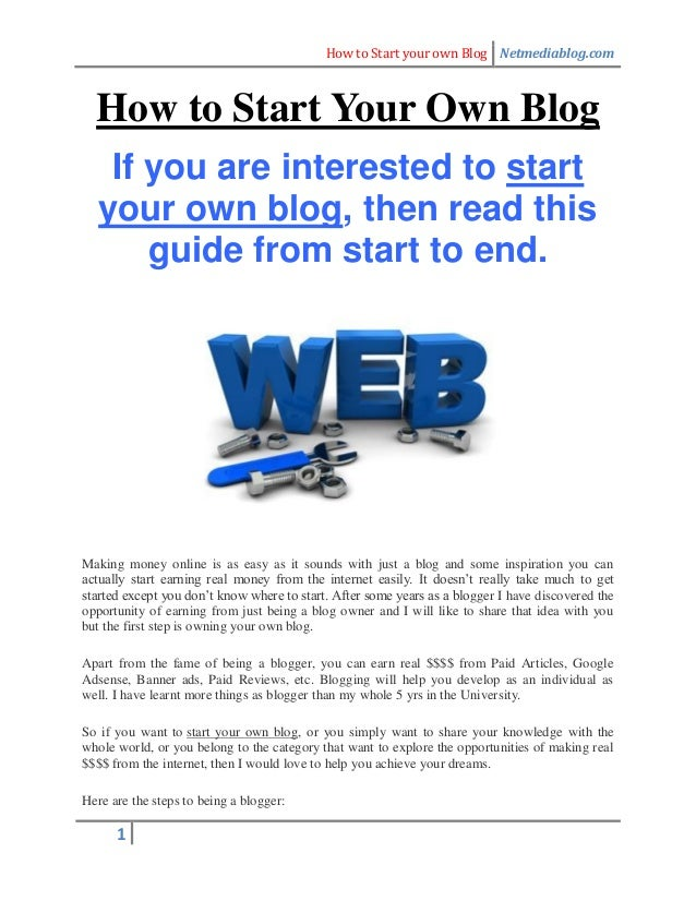 How to Start your own Blog Netmediablog.com1How to Start Your Own BlogIf you are interested to startyour own blog, then re...