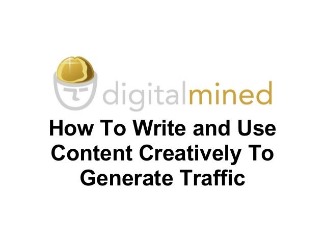 How to write and use content creatively to generate traffic