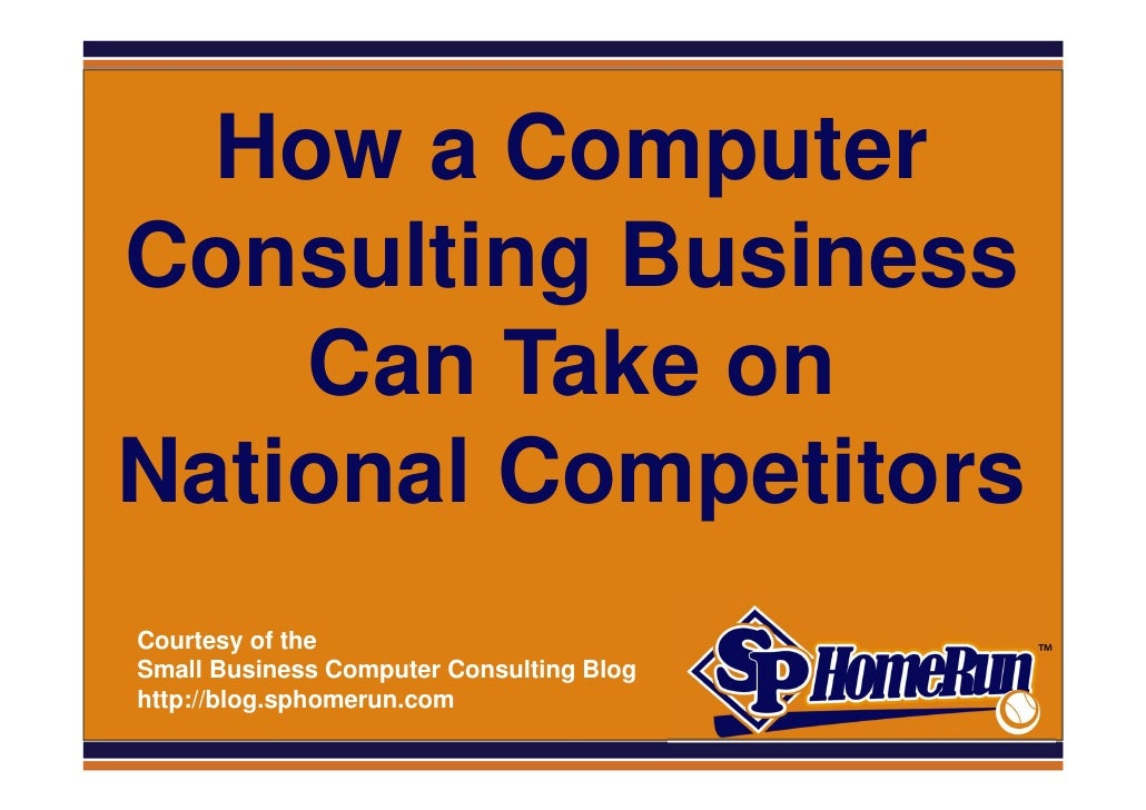 SPHomeRun.com   How a Computer Consulting Business     Can Take on National Competitors  Courtesy of the  Small Business C...